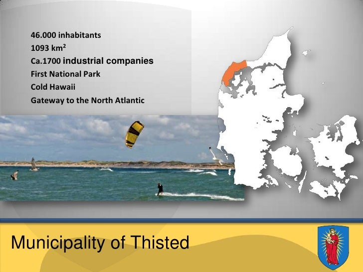 Municipality of Thisted<br />46.000 inhabitants<br />1093 km2<br />Ca.1700 industrial companies<br />First National Park<b...