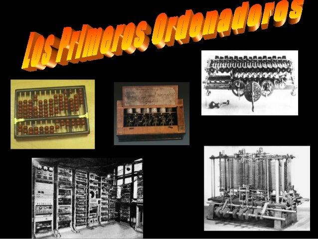 • Primeros aparatos de cálculo - El ábaco - La máquina de Pascal - La máquina de Liebnitz - La máquina de Babbage - Sist. ...