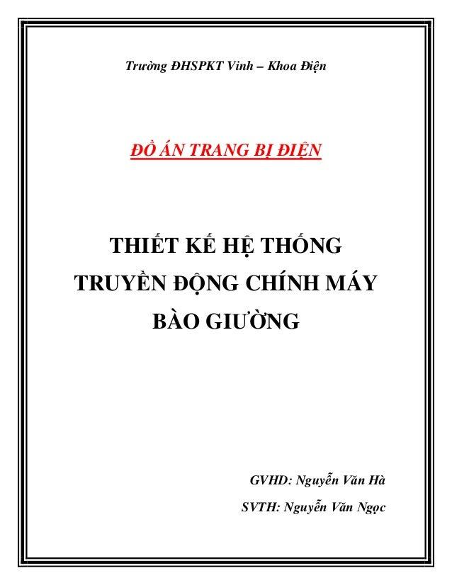 Trường ĐHSPKT Vinh – Khoa ĐiệnĐỒ ÁN TRANG BỊ ĐIỆNTHIẾT KẾ HỆ THỐNGTRUYỀN ĐỘNG CHÍNH MÁYBÀO GIƯỜNGGVHD: Nguyễn Văn HàSVTH: ...