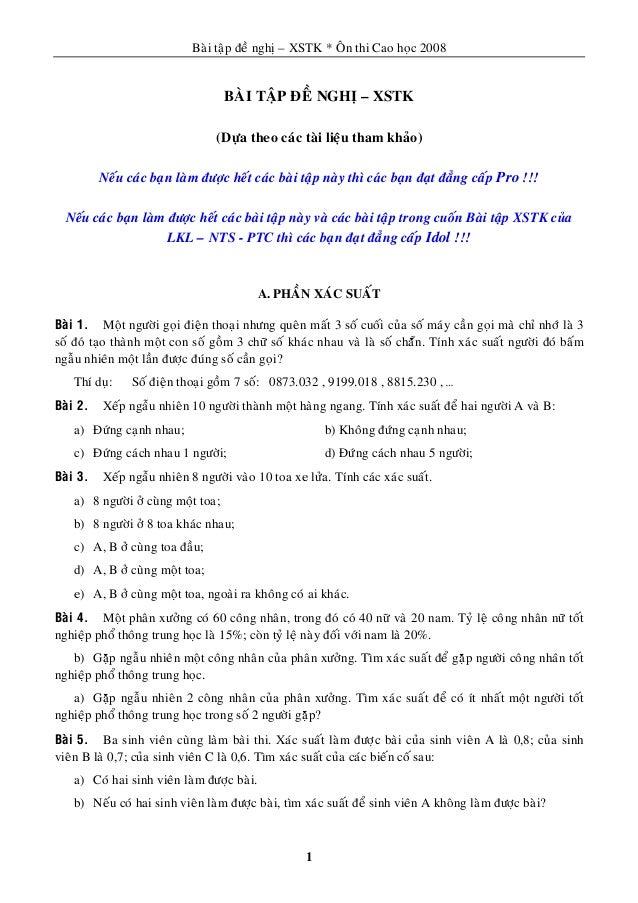 Baøi taäp ñeà nghò – XSTK * OÂn thi Cao hoïc 2008 1 BAØI TAÄP ÑEÀ NGHÒ – XSTK (Döïa theo caùc taøi lieäu tham khaûo) Neáu ...