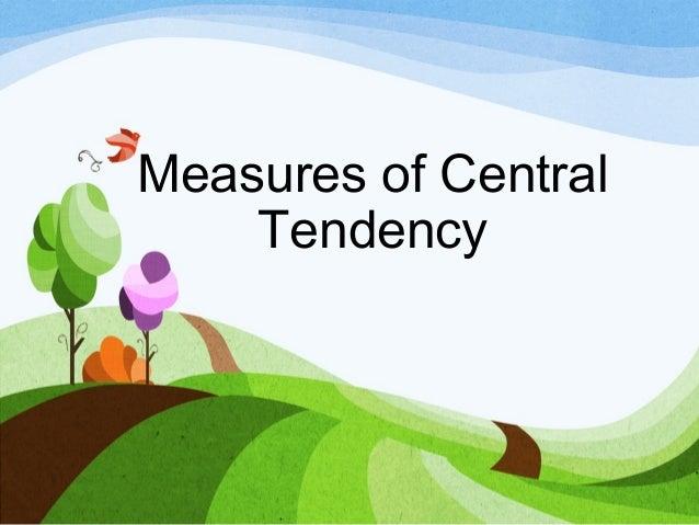 central tendency and measures of variat Exploratory data analysis the common, useful measures of central tendency are the statis-tics called (arithmetic) mean, median, and sometimes mode.