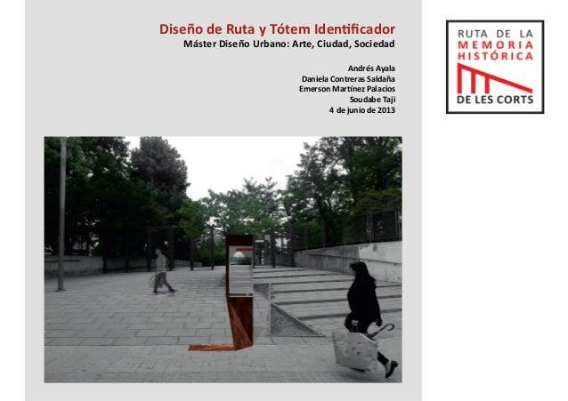 Diseño  de  Ruta  y  Tótem  Iden3ficador  Máster  Diseño  Urbano:  Arte,  Ciudad,  Sociedad  Andrés  Ayala  Daniela  Contr...