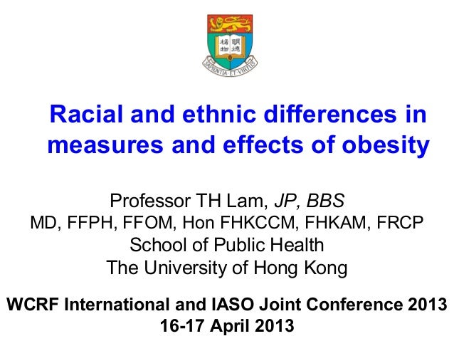 WCRF International and IASO Joint Conference 201316-17 April 2013Racial and ethnic differences inmeasures and effects of o...
