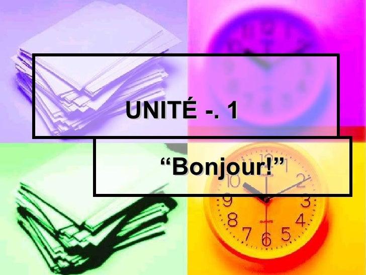 """UNITÉ -. 1  """" Bonjour!"""""""