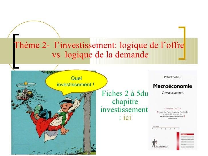 Thème 2-  l'investissement: logique de l'offre  vs  logique de la demande   Fiches 2 à 5du chapitre investissement  :  ici...