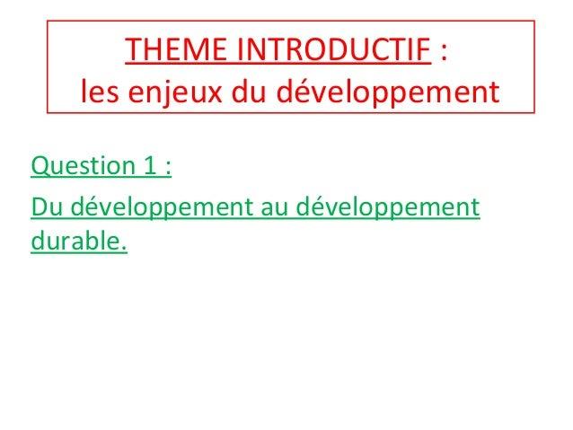 THEME INTRODUCTIF : les enjeux du développement Question 1 : Du développement au développement durable.