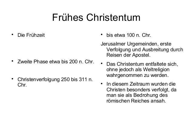 Frühes Christentum  Die Frühzeit  Zweite Phase etwa bis 200 n. Chr.  Christenverfolgung 250 bis 311 n. Chr.  bis etwa ...