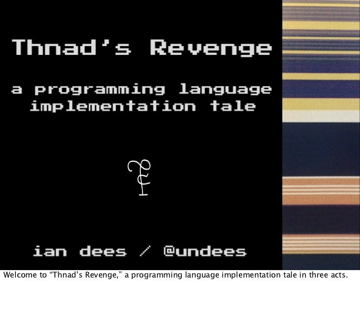 """Welcome to """"Thnad's Revenge,"""" a programming language implementation tale in three acts."""
