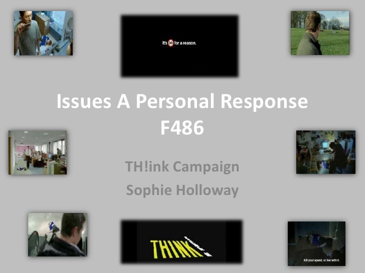 Issues A Personal ResponseF486  <br />TH!ink Campaign <br />Sophie Holloway <br />