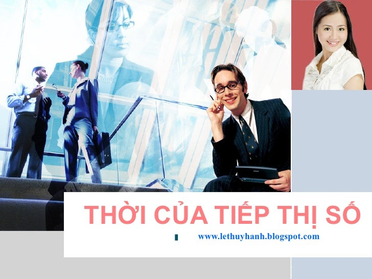 THỜI CỦA TIẾP THỊ SỐ www.lethuyhanh.blogspot.com
