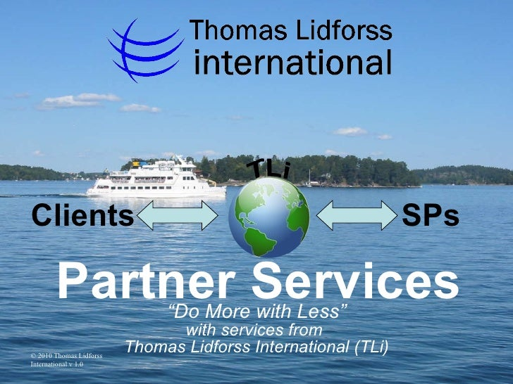 """"""" Do More with Less"""" with services from  Thomas Lidforss International (TLi) Partner Services SPs Clients"""