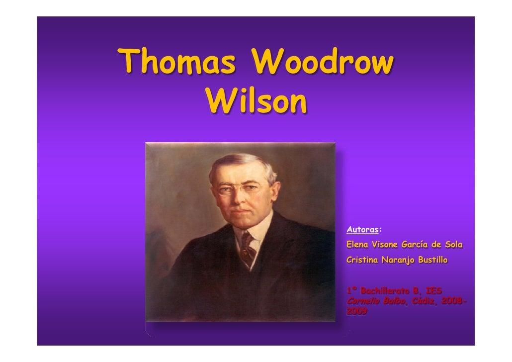 Thomas Woodrow     Wilson              Autoras:            Elena Visone García de Sola            Cristina Naranjo Bustill...