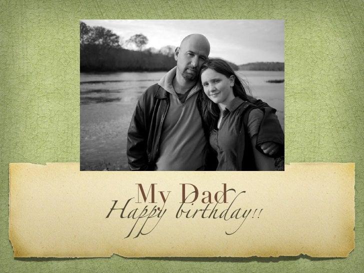 My Dad <ul><li>Happy birthday !! </li></ul>
