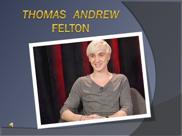 Biography Name:Thomas Andrew Felton Date of Birth:   September  22, 1987 (24 years) Place of Birth:   London, UK Citizensh...