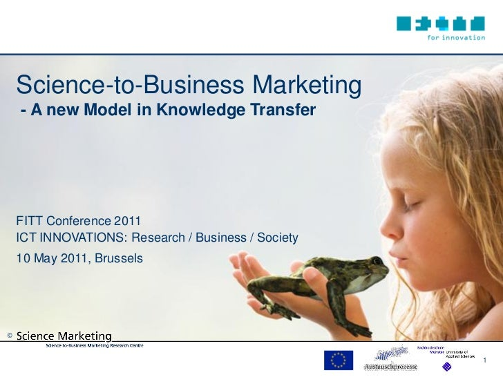 Science-to-Business Marketing    - A new Model in Knowledge Transfer    FITT Conference 2011    ICT INNOVATIONS: Research ...