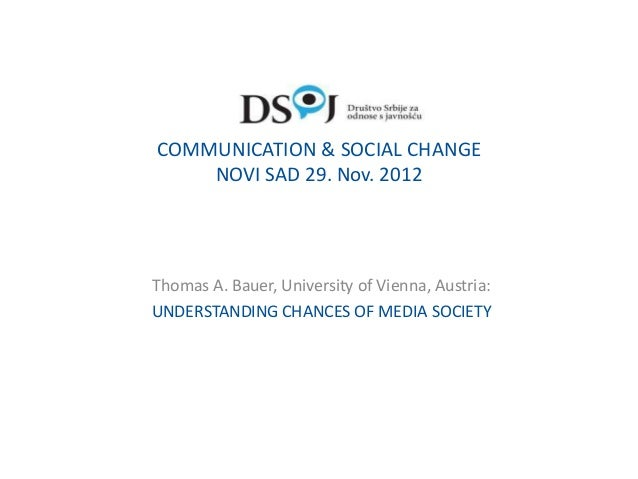 COMMUNICATION & SOCIAL CHANGE    NOVI SAD 29. Nov. 2012Thomas A. Bauer, University of Vienna, Austria:UNDERSTANDING CHANCE...
