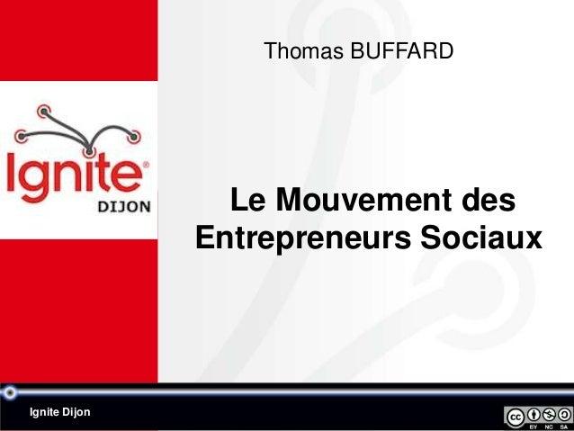 Thomas BUFFARD                 Le Mouvement des               Entrepreneurs SociauxIgnite Dijon
