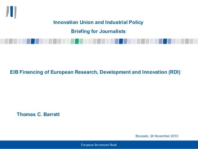 European Investment Bank EIB Financing of European Research, Development and Innovation (RDI) Thomas C. Barrett Brussels, ...