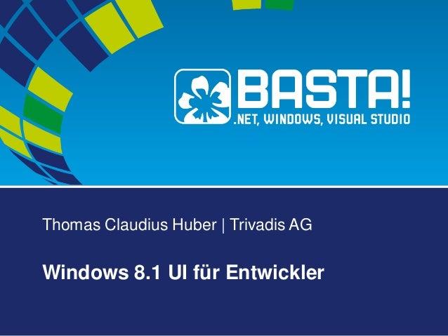 Thomas Claudius Huber | Trivadis AG Windows 8.1 UI für Entwickler
