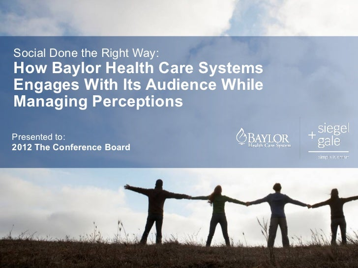 Social Done the Right Way:How Baylor Health Care SystemsEngages With Its Audience WhileManaging PerceptionsPresented to:20...