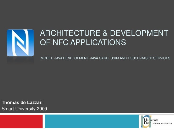 ARCHITECTURE & DEVELOPMENT OF NFC APPLICATIONS  MOBILE JAVA DEVELOPMENT, JAVA CARD, USIM AND TOUCH-BASED SERVICES Thomas d...