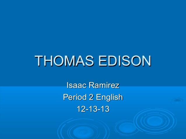 THOMAS EDISON Isaac Ramirez Period 2 English 12-13-13