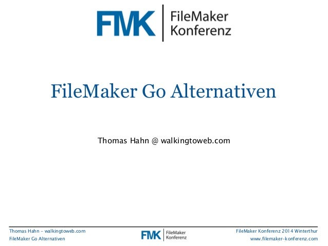 FileMaker Go Alternativen  FileMaker Konferenz 2014 Winterthur  www.filemaker-konferenz.com  Thomas Hahn - walkingtoweb.co...