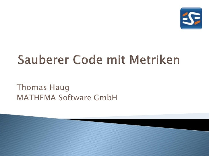 "ESeconf2011 - Haug Thomas: ""Sauberer Code mit Metriken"""