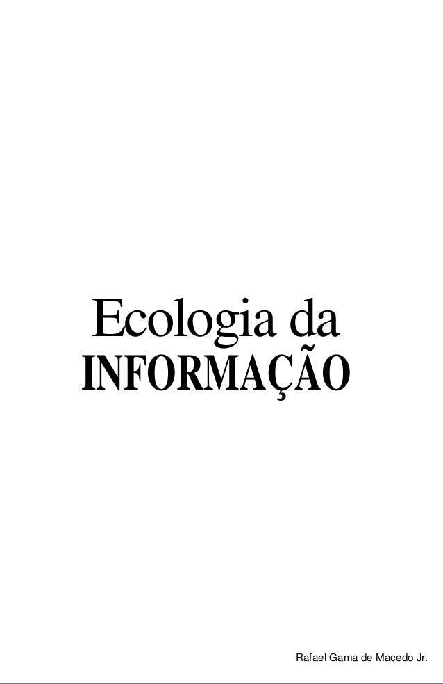 Ecologia da INFORMAÇÃO  Rafael Gama de Macedo Jr.