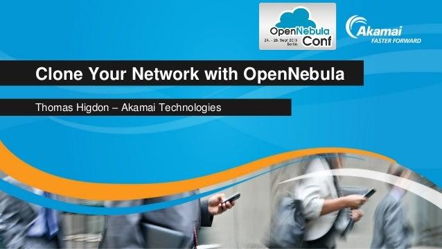 Clone Your Network with OpenNebula Thomas Higdon – Akamai Technologies