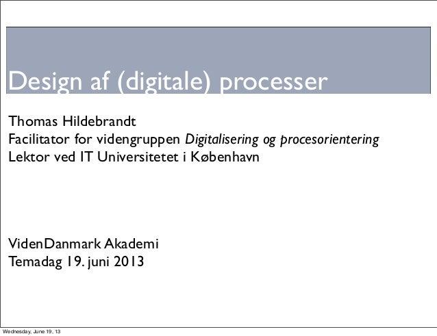 Design af (digitale) processerThomas HildebrandtFacilitator for videngruppen Digitalisering og procesorienteringLektor ved...