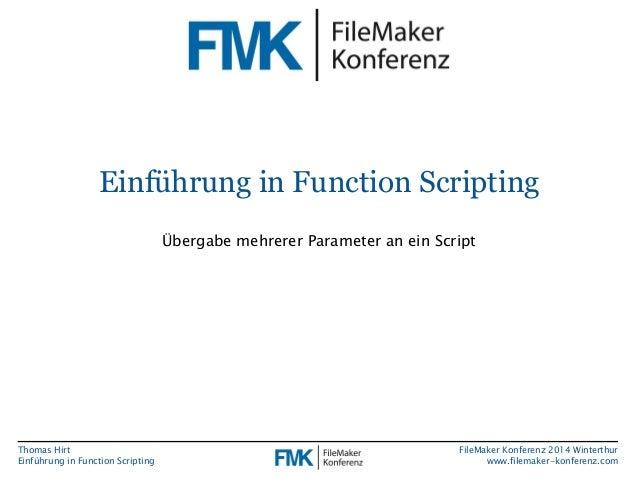 Thomas Hirt  Einführung in FunctionScripting  FileMakerKonferenz 2014 Winterthur  www.filemaker-konferenz.com  Einführung ...