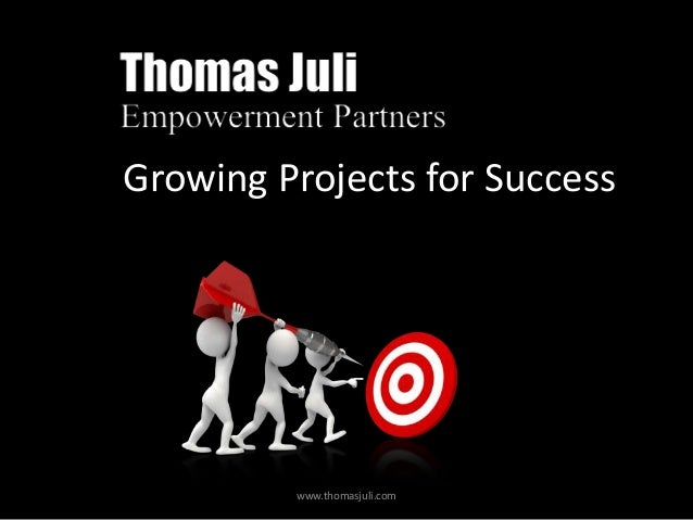 Growing Projects for Success  www.thomasjuli.com