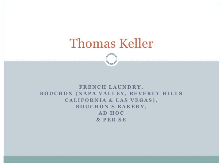 French Laundry, <br />Bouchon (Napa valley, beverly hills<br />California & las Vegas),<br />Bouchon's bakery,<br />ad hoc...