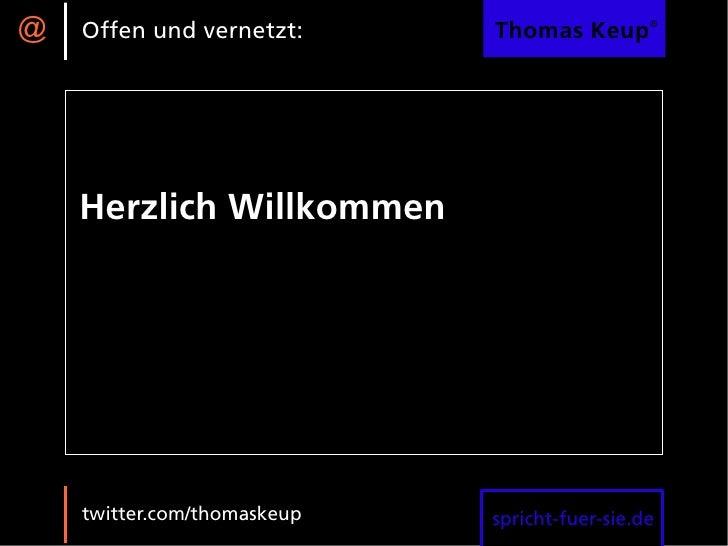 @   Offen und vernetzt:      Thomas Keup®         Herzlich Willkommen         twitter.com/thomaskeup   spricht-fuer-sie.de