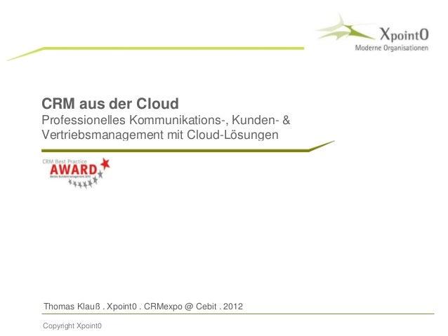 Thomas Klauß . Xpoint0 . CRMexpo @ Cebit . 2012 CRM aus der Cloud Professionelles Kommunikations-, Kunden- & Vertriebsmana...