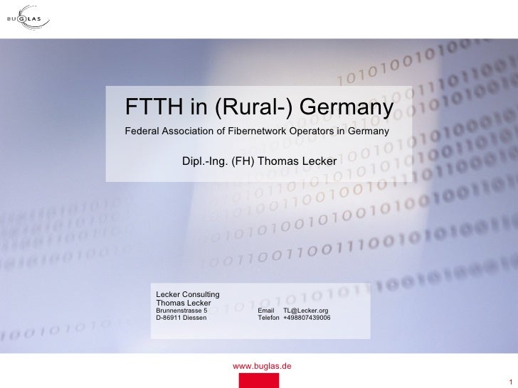FTTH in (Rural-) Germany Federal Association of Fibernetwork Operators in Germany                 Dipl.-Ing. (FH) Thomas L...