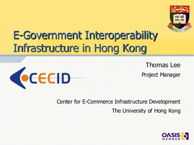 E-Government InteroperabilityInfrastructure in Hong Kong                                          Thomas Lee              ...