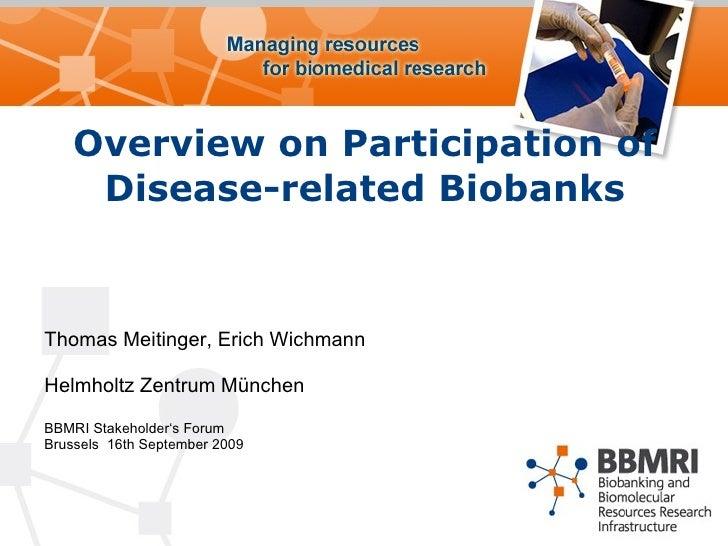 Overview on Participation of Disease-related Biobanks <ul><li>Thomas Meitinger, Erich Wichmann </li></ul><ul><li>Helmholtz...