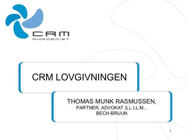 CRM LOVGIVNINGEN THOMAS MUNK RASMUSSEN, PARTNER, ADVOKAT (L), LL.M., BECH-BRUUN 1