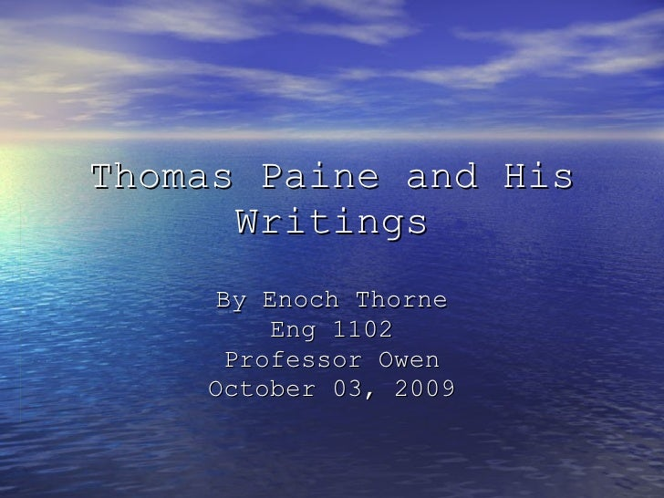 Thomas Paine and His Writings By Enoch Thorne Eng 1102 Professor Owen October 03, 2009