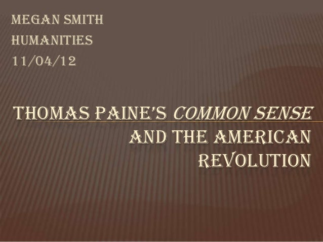 thomas paine and his effects on the american revolution On june 8,1809, thomas paine died, lonely, ignored and virtually shunned as a result of some of his religious views - his funeral was attended by only half a dozen people however, thirty-three years earlier, in january 1776, he wrote a runaway best-seller that galvanized the american public, solidified a latent popular.