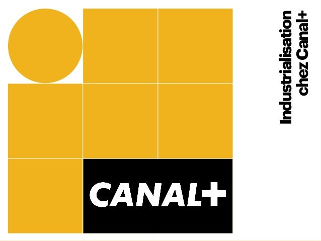Industrialisation chezCanal+