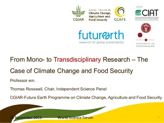 Led by  From Mono- to Transdisciplinary Research – The Case of Climate Change and Food Security Professor em. Thomas Rossw...