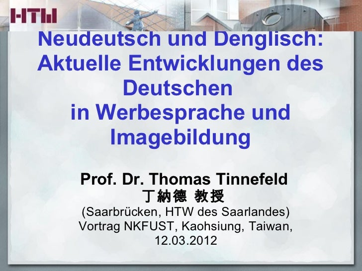 Neudeutsch und Denglisch:Aktuelle Entwicklungen des        Deutschen   in Werbesprache und       Imagebildung   Prof. Dr. ...