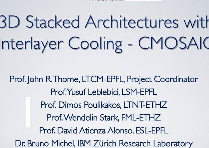 3D Stacked Architectures withInterlayer Cooling - CMOSAIC Prof. John R. Thome, LTCM-EPFL, Project Coordinator            ...
