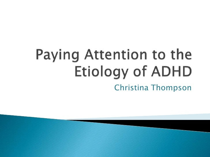Paying Attention to the Etiology of ADHD<br />Christina Thompson<br />