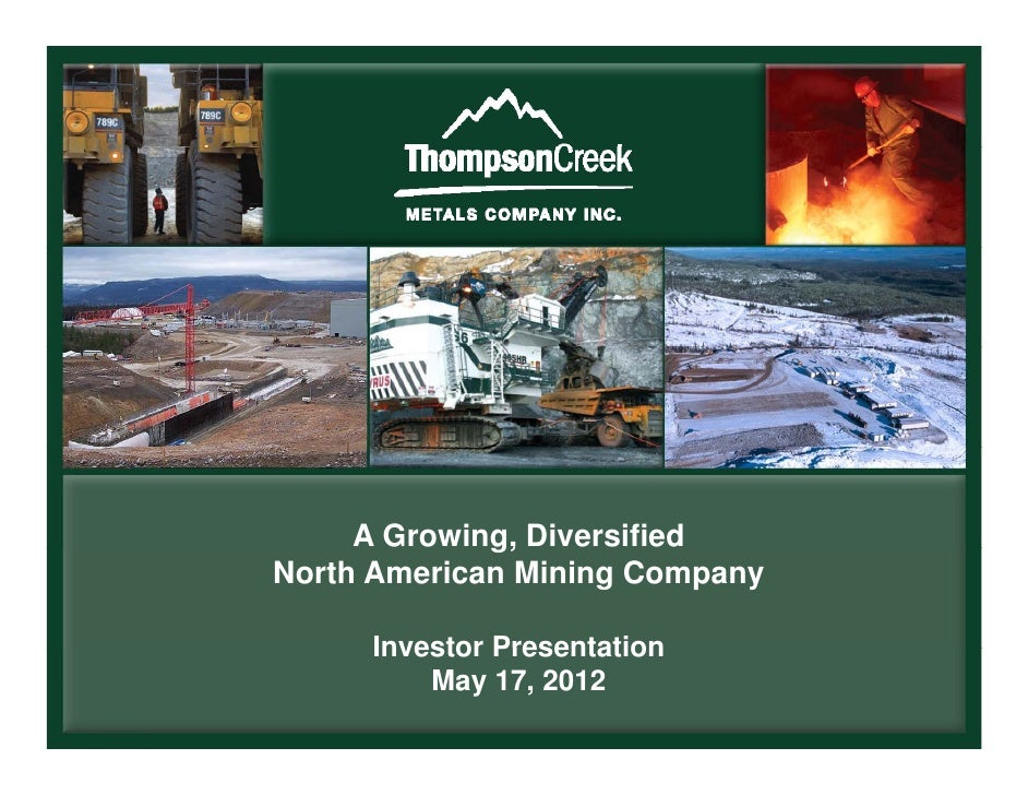 A Growing, Diversified             g,North American Mining Company     Investor Presentation         May 17, 2012