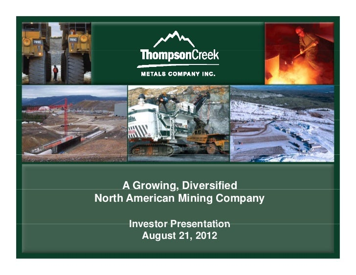A Growing, Diversified             g,North American Mining Company     Investor Presentation        August 21, 2012
