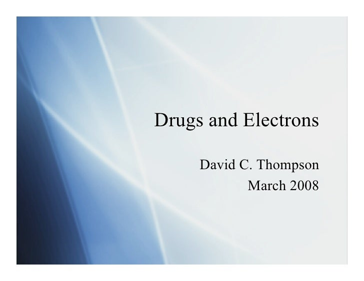 Drugs and Electrons     David C. Thompson            March 2008